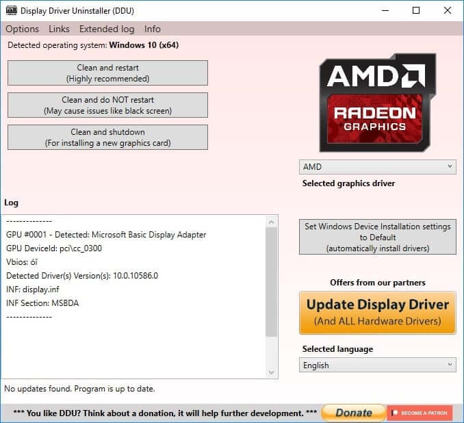 Launch Display Driver Uninstaller then click on Clean and Restart (Highly recommended)
